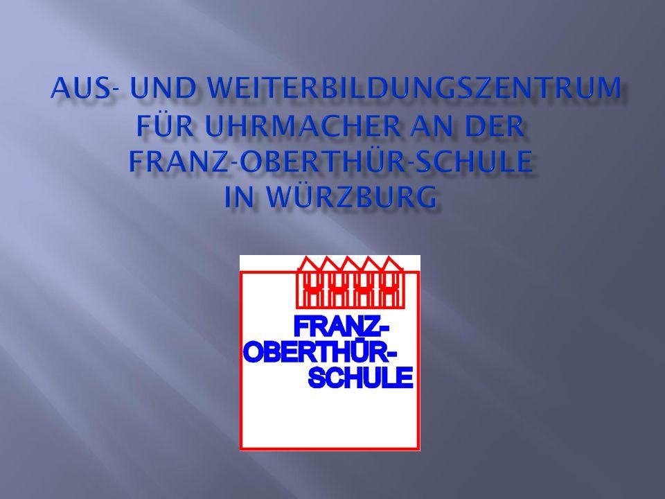 Die Franz-Oberthür-Schule ist die zuständige Berufsschule für die Ausbildung junger Uhrmacher aus Bayern, Hessen, Rheinland-Pfalz und Saarland.