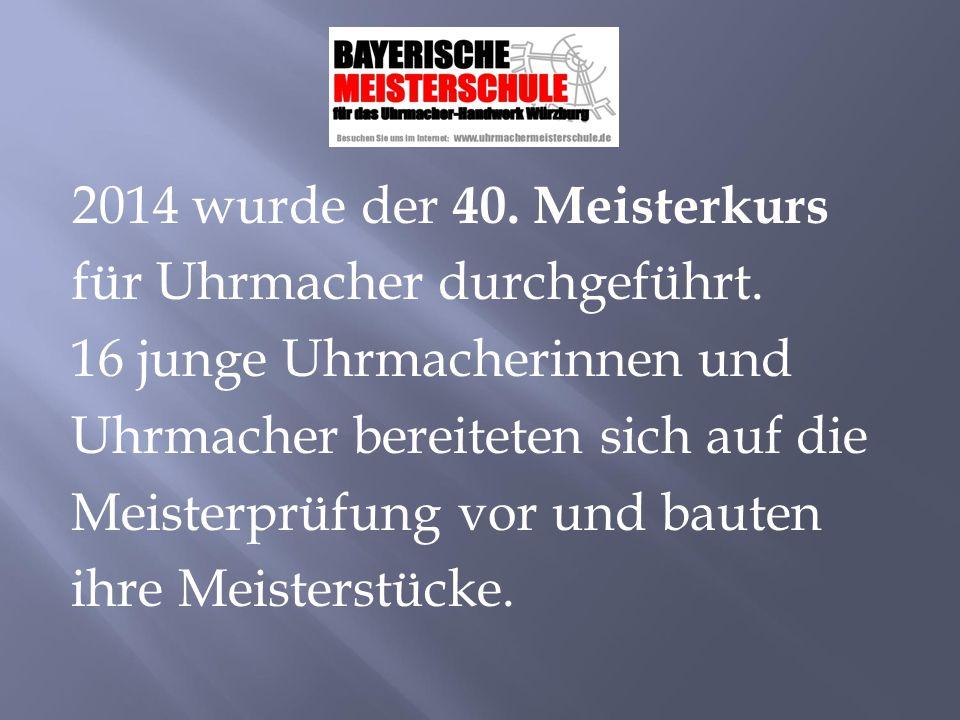 2014 wurde der 40.Meisterkurs für Uhrmacher durchgeführt.