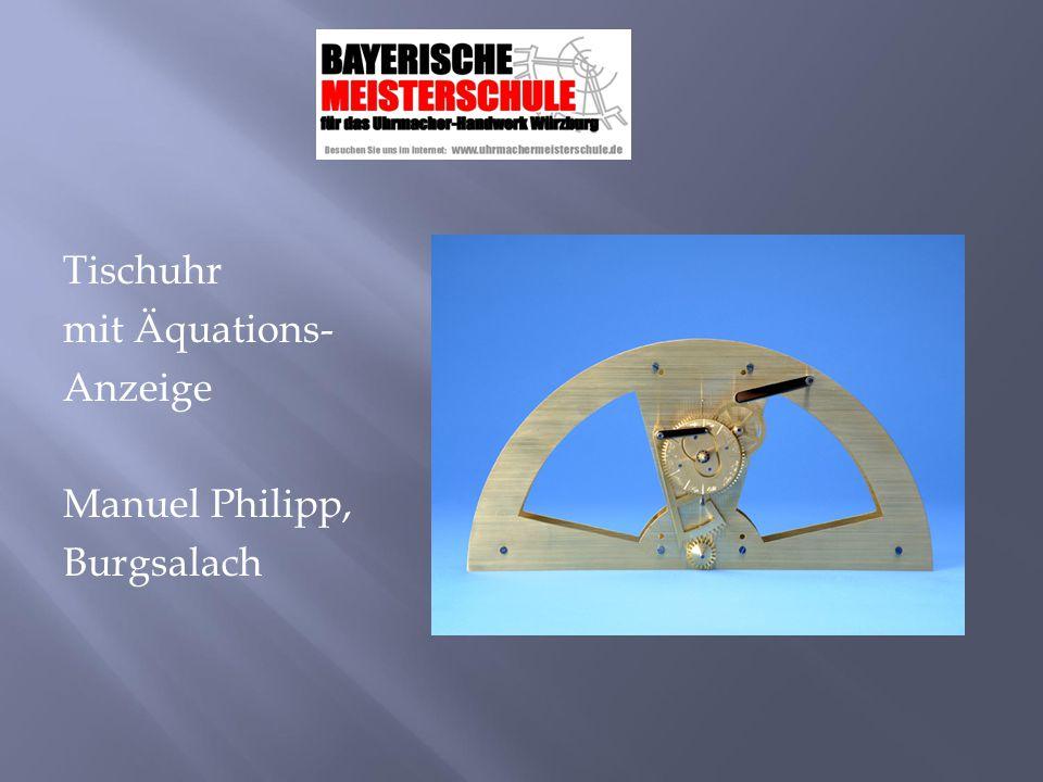 Tischuhr mit Äquations- Anzeige Manuel Philipp, Burgsalach