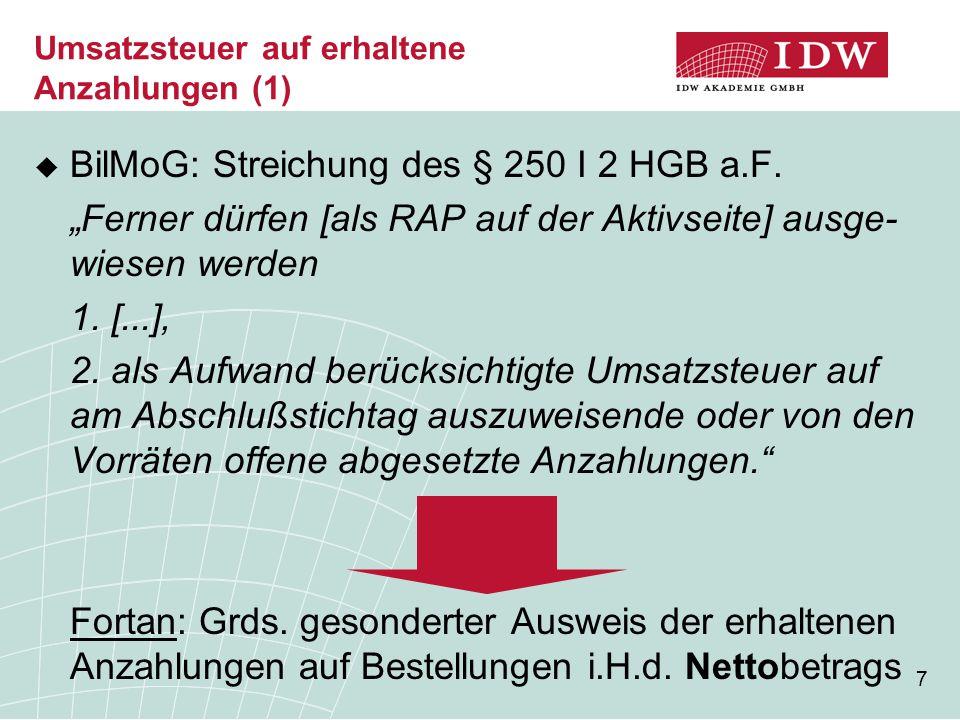 7 Umsatzsteuer auf erhaltene Anzahlungen (1)  BilMoG: Streichung des § 250 I 2 HGB a.F.