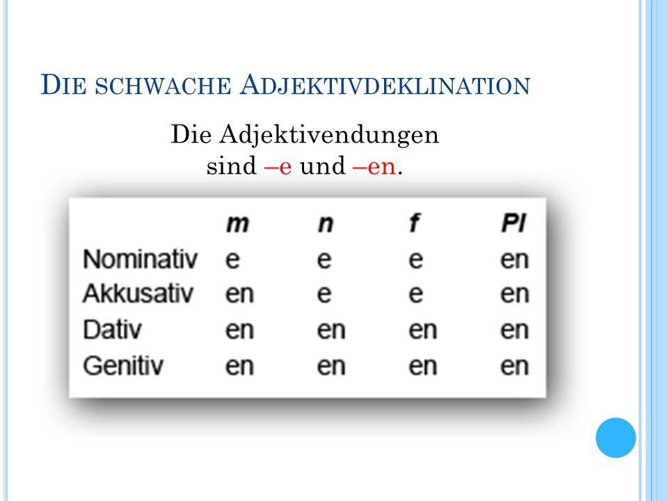 D IE SCHWACHE A DJEKTIVDEKLINATION Die Adjektivendungen sind –e und –en.