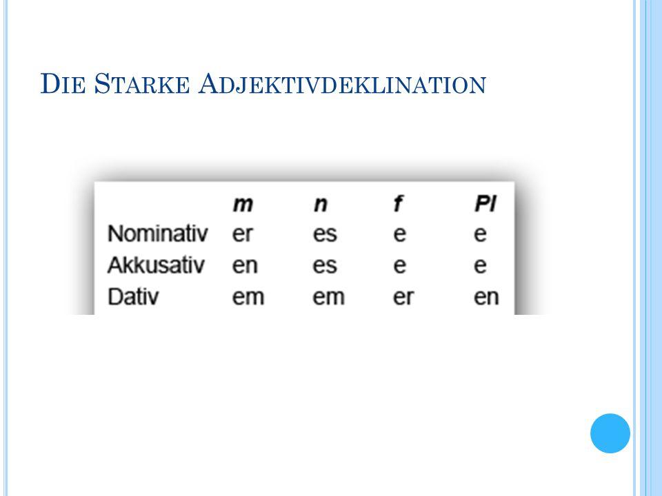 W ENN WIRD STARKE D EKLINATION GEBRAUCHT .Wenn bevor dem Adjektiv kein Artikel steht (z.B.