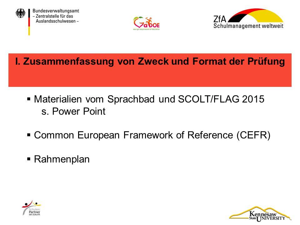 I. Zusammenfassung von Zweck und Format der Prüfung  Materialien vom Sprachbad und SCOLT/FLAG 2015 s. Power Point  Common European Framework of Refe