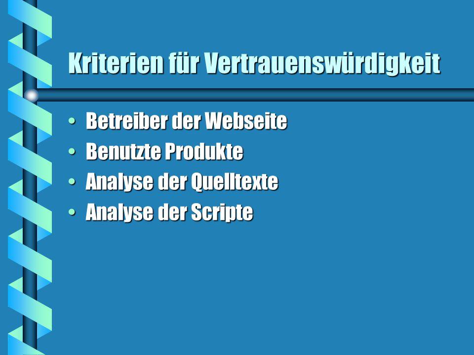 Kriterien für Vertrauenswürdigkeit Betreiber der WebseiteBetreiber der Webseite Benutzte ProdukteBenutzte Produkte Analyse der QuelltexteAnalyse der Quelltexte Analyse der ScripteAnalyse der Scripte