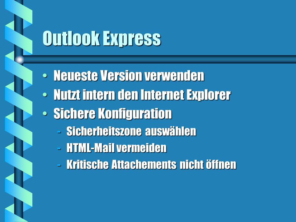 Outlook Express Neueste Version verwendenNeueste Version verwenden Nutzt intern den Internet ExplorerNutzt intern den Internet Explorer Sichere KonfigurationSichere Konfiguration -Sicherheitszone auswählen -HTML-Mail vermeiden -Kritische Attachements nicht öffnen