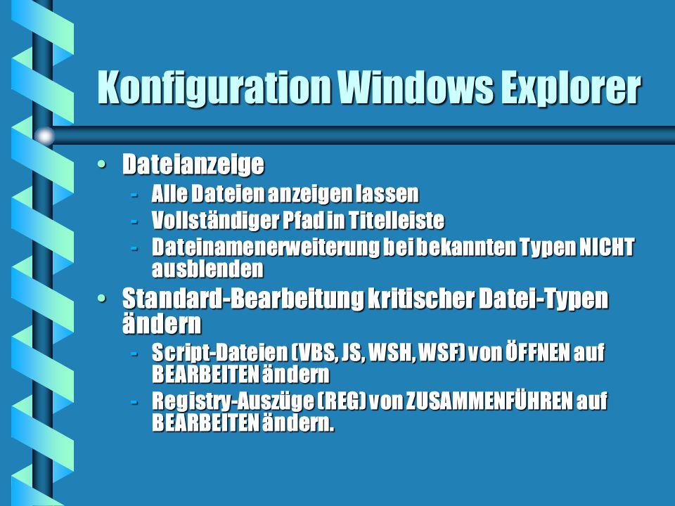 Konfiguration Windows Explorer DateianzeigeDateianzeige -Alle Dateien anzeigen lassen -Vollständiger Pfad in Titelleiste -Dateinamenerweiterung bei bekannten Typen NICHT ausblenden Standard-Bearbeitung kritischer Datei-Typen ändernStandard-Bearbeitung kritischer Datei-Typen ändern -Script-Dateien (VBS, JS, WSH, WSF) von ÖFFNEN auf BEARBEITEN ändern -Registry-Auszüge (REG) von ZUSAMMENFÜHREN auf BEARBEITEN ändern.