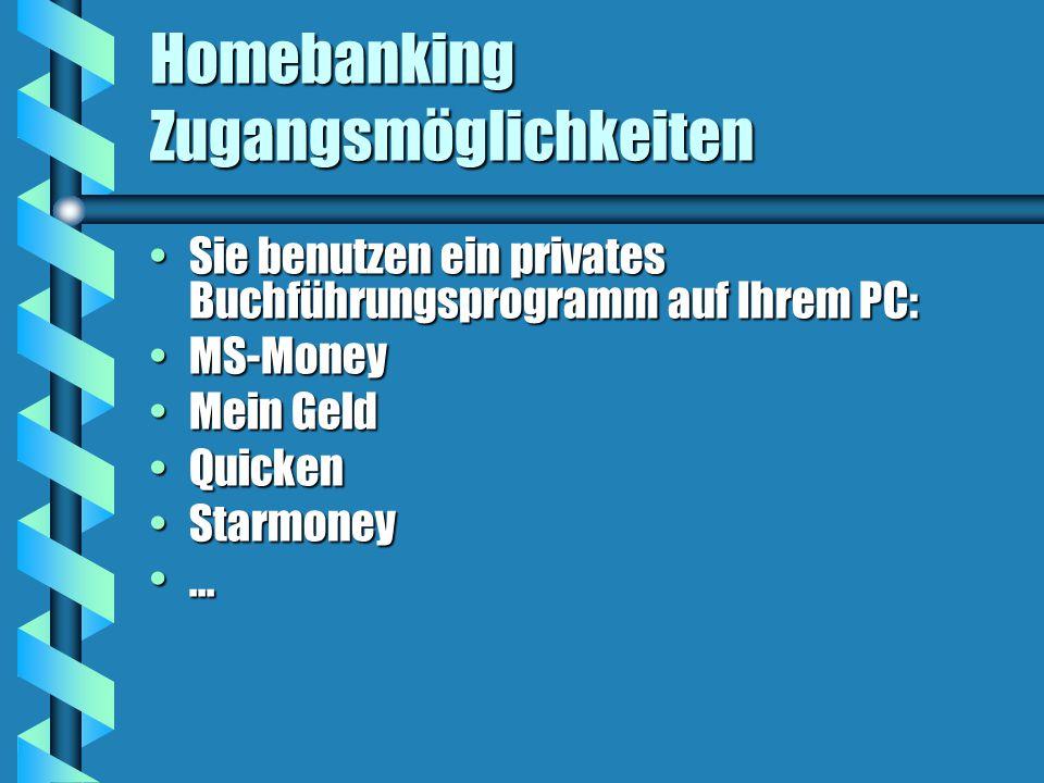 Homebanking Zugangsmöglichkeiten Sie benutzen ein privates Buchführungsprogramm auf Ihrem PC:Sie benutzen ein privates Buchführungsprogramm auf Ihrem PC: MS-MoneyMS-Money Mein GeldMein Geld QuickenQuicken StarmoneyStarmoney......