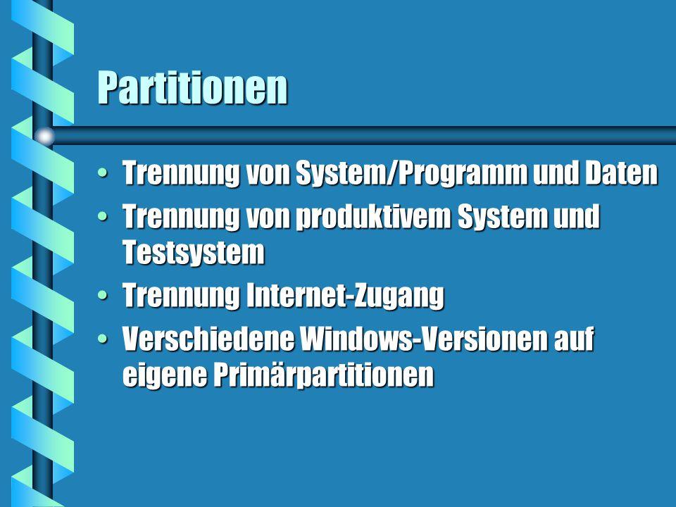 Partitionen Trennung von System/Programm und DatenTrennung von System/Programm und Daten Trennung von produktivem System und TestsystemTrennung von produktivem System und Testsystem Trennung Internet-ZugangTrennung Internet-Zugang Verschiedene Windows-Versionen auf eigene PrimärpartitionenVerschiedene Windows-Versionen auf eigene Primärpartitionen