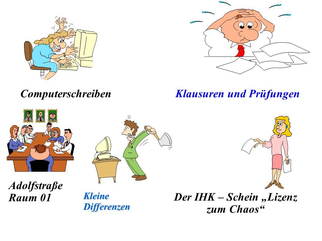 """ComputerschreibenKlausuren und Prüfungen Der IHK – Schein """"Lizenz zum Chaos Adolfstraße Raum 01 Kleine Differenzen"""