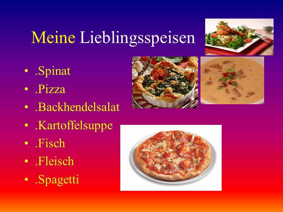 Meine Lieblingsspeisen.Spinat.Pizza.Backhendelsalat.Kartoffelsuppe.Fisch.Fleisch.Spagetti