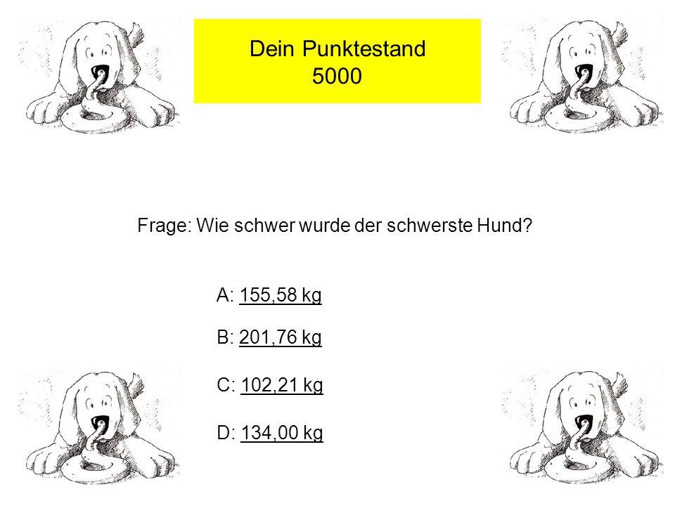 Dein Punktestand 3000 Frage: Welches ist die grösste Hunderasse.