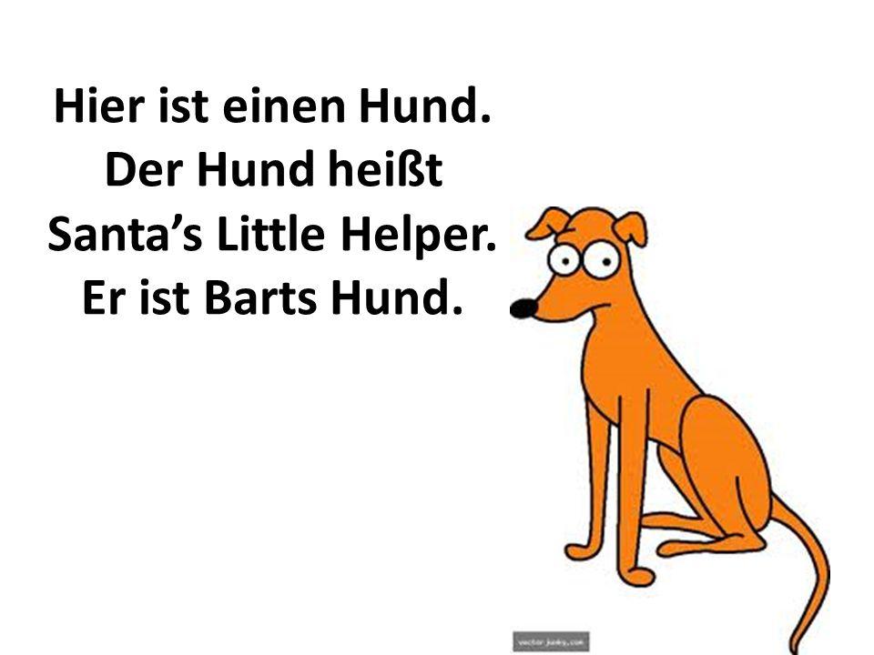 Hier ist einen Hund. Der Hund heißt Santa's Little Helper. Er ist Barts Hund.