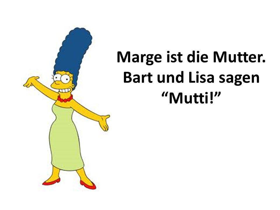 """Marge ist die Mutter. Bart und Lisa sagen """"Mutti!"""""""