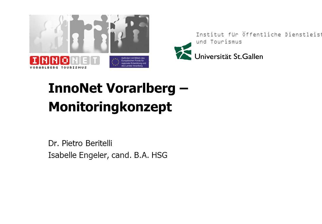 Institut für Öffentliche Dienstleistungen und Tourismus InnoNet Vorarlberg – Monitoringkonzept Dr. Pietro Beritelli Isabelle Engeler, cand. B.A. HSG