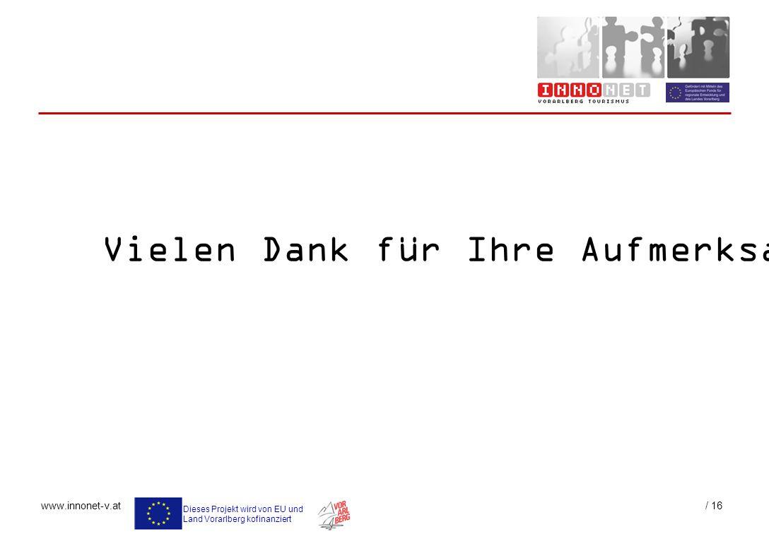 Dieses Projekt wird von EU und Land Vorarlberg kofinanziert www.innonet-v.at / 16 Vielen Dank für Ihre Aufmerksamkeit!
