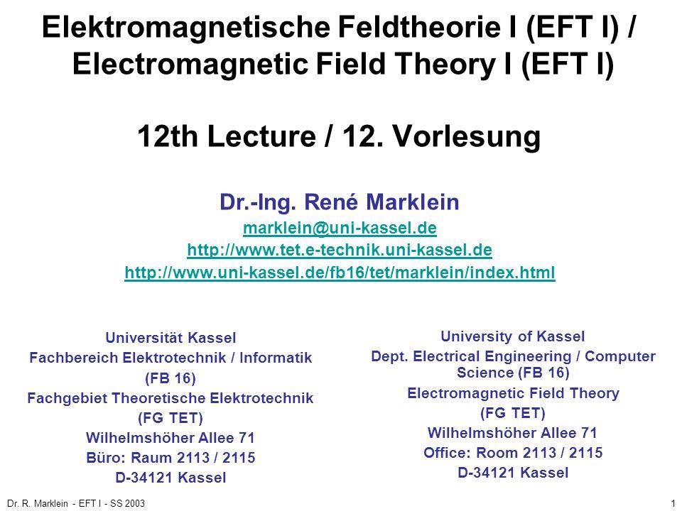 Dr. R. Marklein - EFT I - SS 20031 Elektromagnetische Feldtheorie I (EFT I) / Electromagnetic Field Theory I (EFT I) 12th Lecture / 12. Vorlesung Univ
