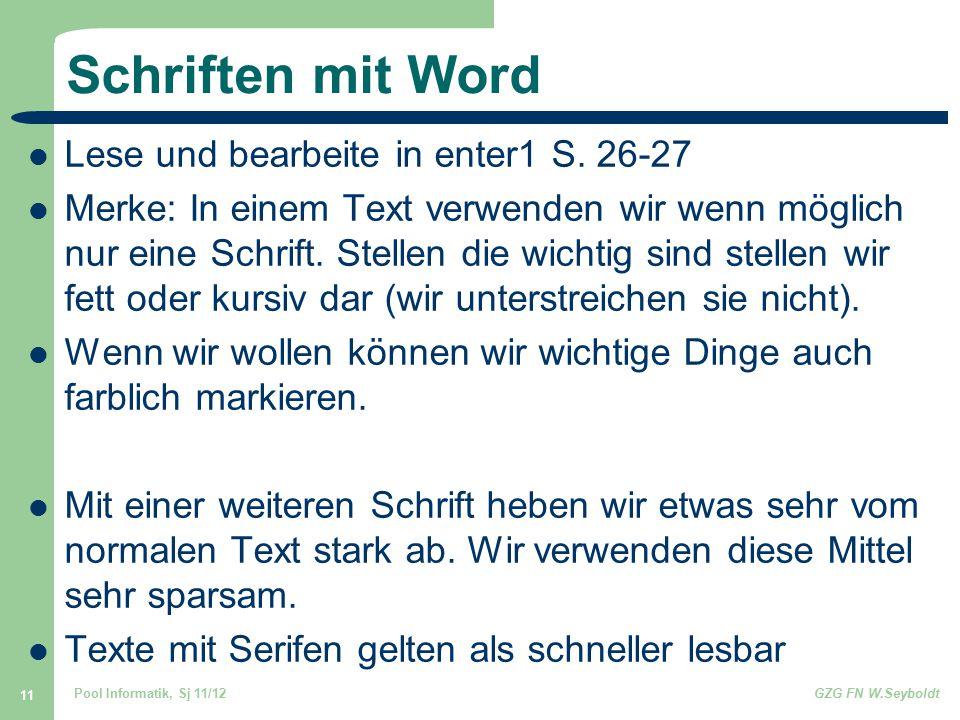 Pool Informatik, Sj 11/12GZG FN W.Seyboldt 11 Schriften mit Word Lese und bearbeite in enter1 S. 26-27 Merke: In einem Text verwenden wir wenn möglich
