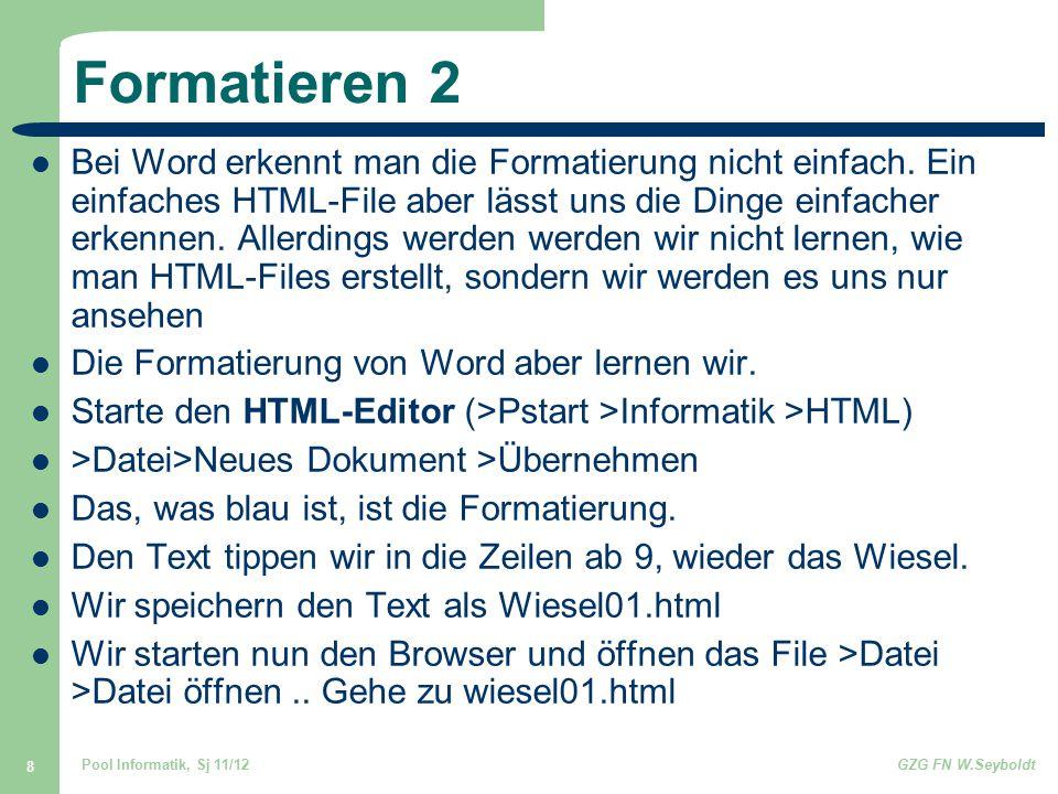 Pool Informatik, Sj 11/12GZG FN W.Seyboldt 8 Formatieren 2 Bei Word erkennt man die Formatierung nicht einfach. Ein einfaches HTML-File aber lässt uns