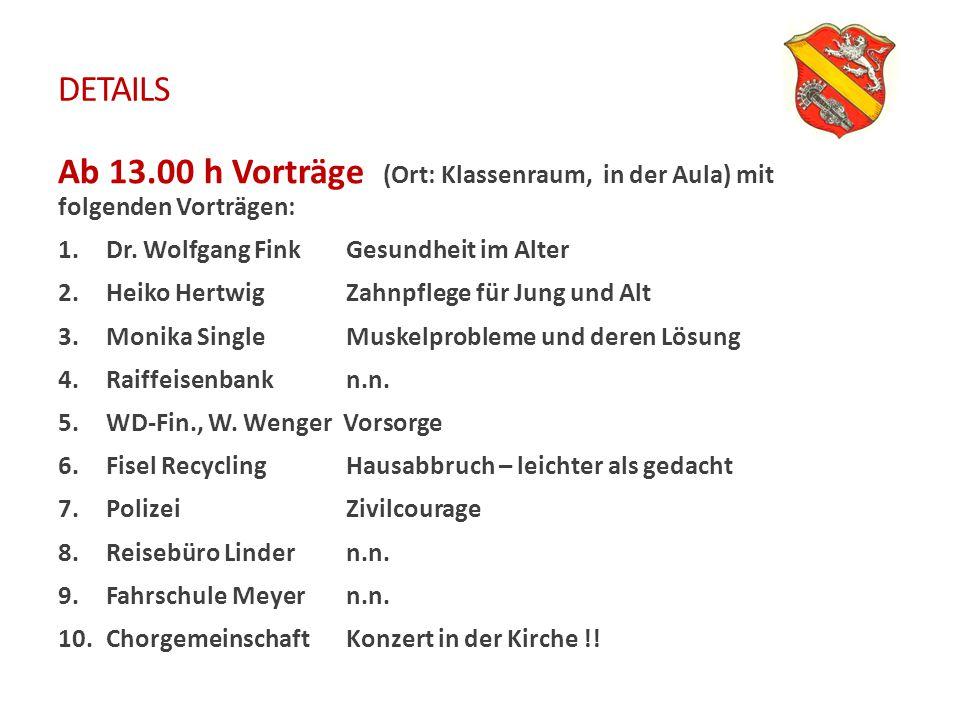 DETAILS Ab 13.00 h Vorträge (Ort: Klassenraum, in der Aula) mit folgenden Vorträgen: 1.Dr. Wolfgang Fink Gesundheit im Alter 2.Heiko HertwigZahnpflege