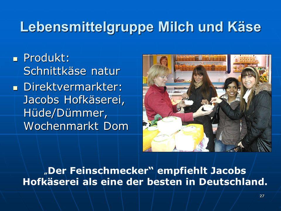 """27 Lebensmittelgruppe Milch und Käse Produkt: Schnittkäse natur Produkt: Schnittkäse natur Direktvermarkter: Jacobs Hofkäserei, Hüde/Dümmer, Wochenmarkt Dom Direktvermarkter: Jacobs Hofkäserei, Hüde/Dümmer, Wochenmarkt Dom """" Der Feinschmecker empfiehlt Jacobs Hofkäserei als eine der besten in Deutschland."""
