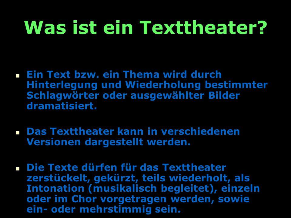 7 Was ist ein Texttheater. Ein Text bzw.