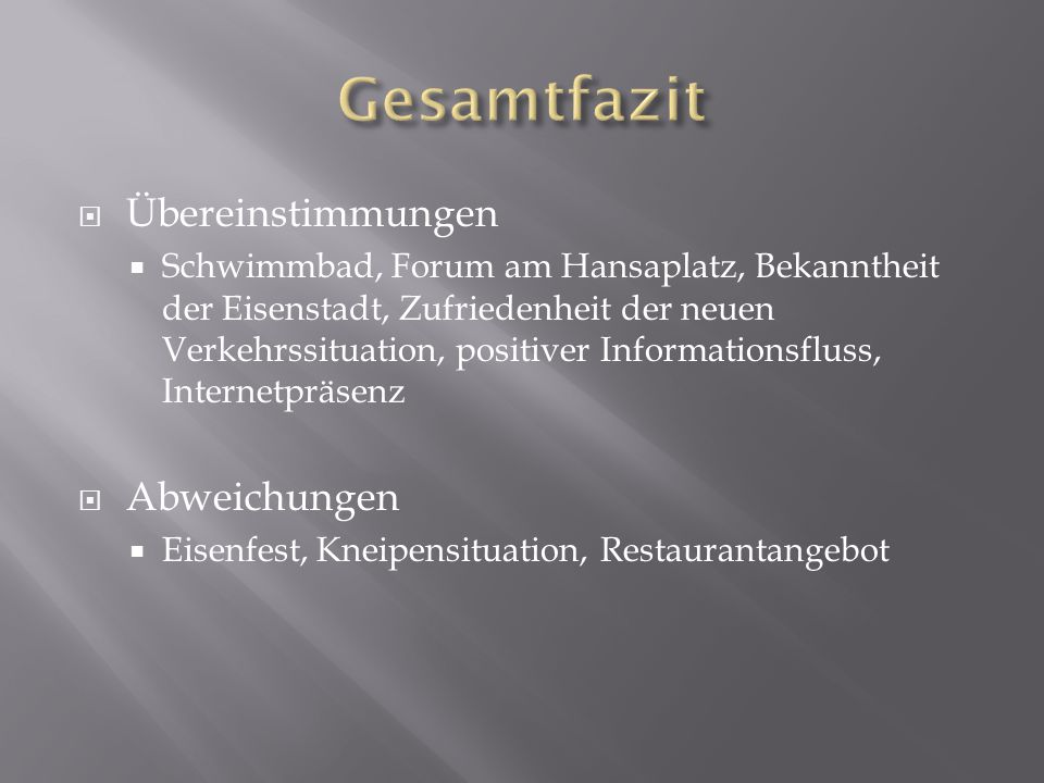  Übereinstimmungen  Schwimmbad, Forum am Hansaplatz, Bekanntheit der Eisenstadt, Zufriedenheit der neuen Verkehrssituation, positiver Informationsfluss, Internetpräsenz  Abweichungen  Eisenfest, Kneipensituation, Restaurantangebot