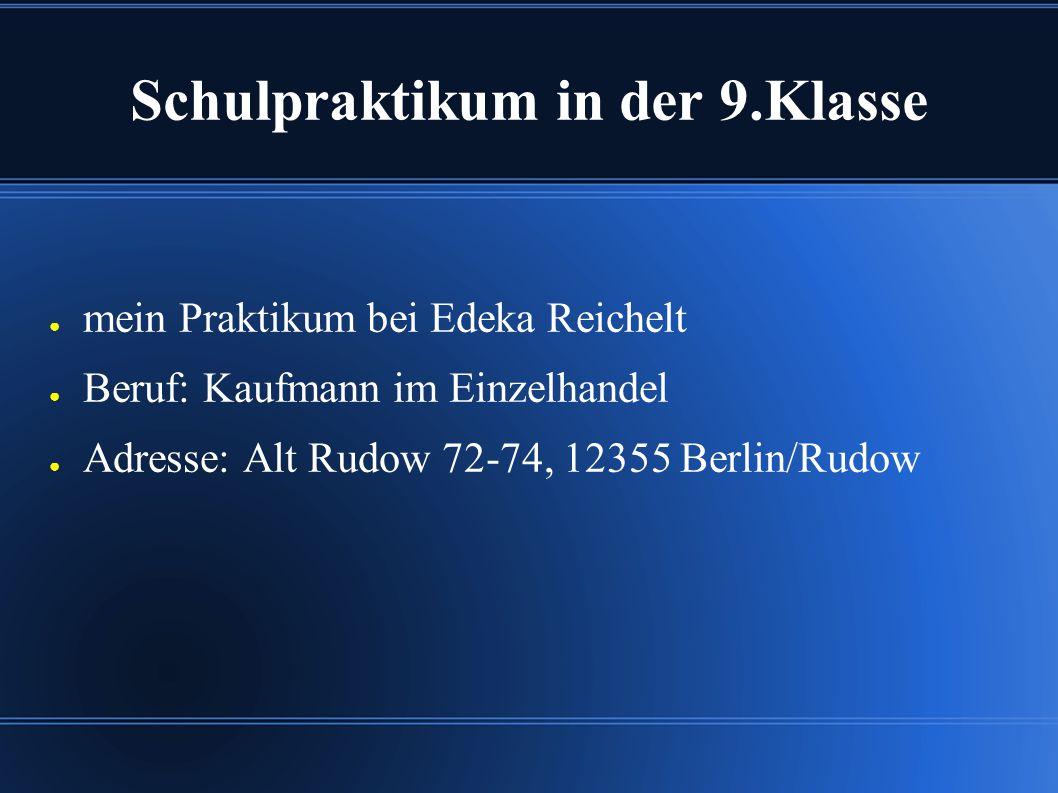 Schulpraktikum in der 9.Klasse ● mein Praktikum bei Edeka Reichelt ● Beruf: Kaufmann im Einzelhandel ● Adresse: Alt Rudow 72-74, 12355 Berlin/Rudow