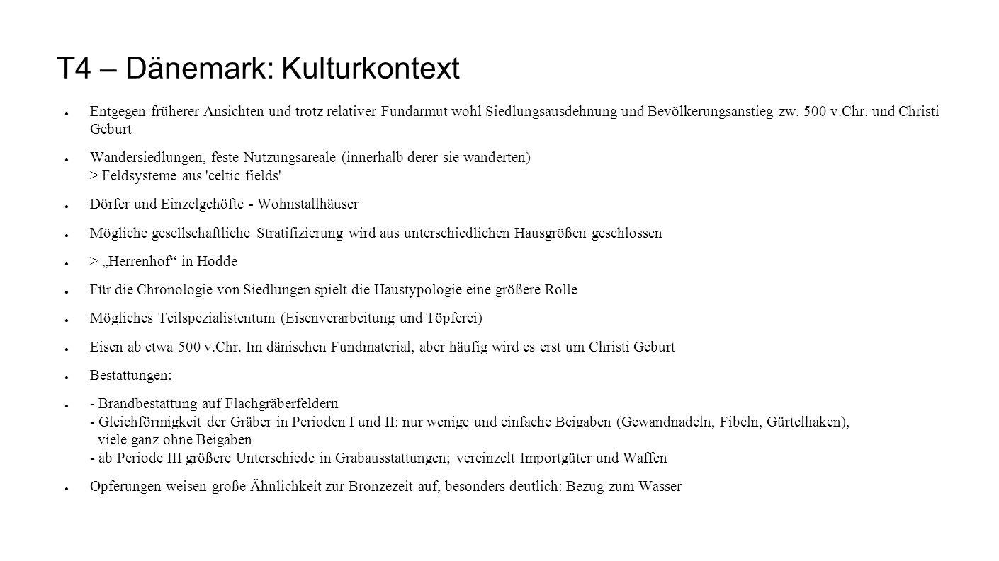 T4 – Dänemark: Kulturkontext ● Entgegen früherer Ansichten und trotz relativer Fundarmut wohl Siedlungsausdehnung und Bevölkerungsanstieg zw. 500 v.Ch