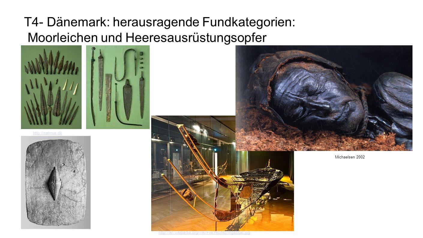 T4- Dänemark: herausragende Fundkategorien: Moorleichen und Heeresausrüstungsopfer http://natmus.dk http://en.wikipedia.org/wiki/File:Hjortspringsboat