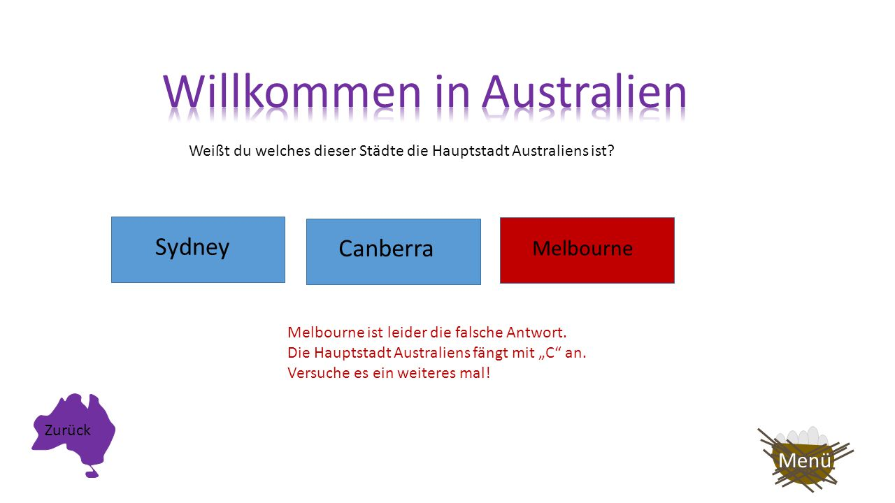 Weißt du welches dieser Städte die Hauptstadt Australiens ist? Sydney Melbourne Canberra Sydney ist leider die falsche Antwort. Die Hauptstadt Austral