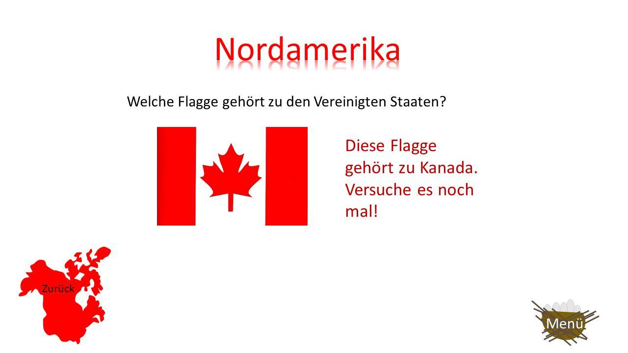Welche Flagge gehört zu den Vereinigten Staaten? Richtig! Weiter so! Auf nach Südamerika! Menü Diese Flagge gehört nämlich zu Kanada.