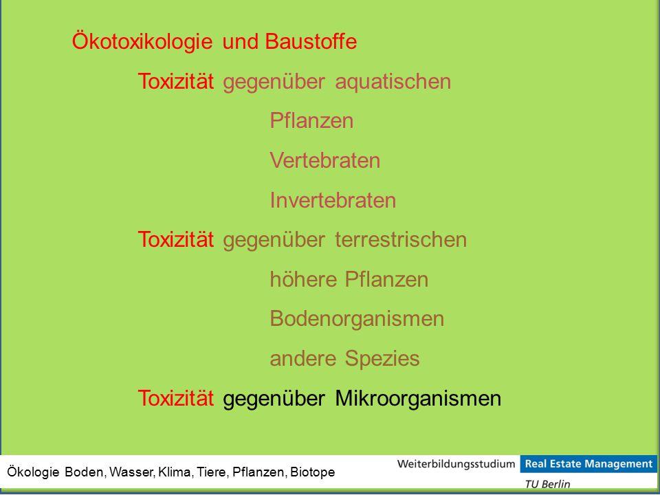 Ökologie Boden, Wasser, Klima, Tiere, Pflanzen, Biotope Ökotoxikologie und Baustoffe Toxizität gegenüber aquatischen Pflanzen Vertebraten Invertebrate