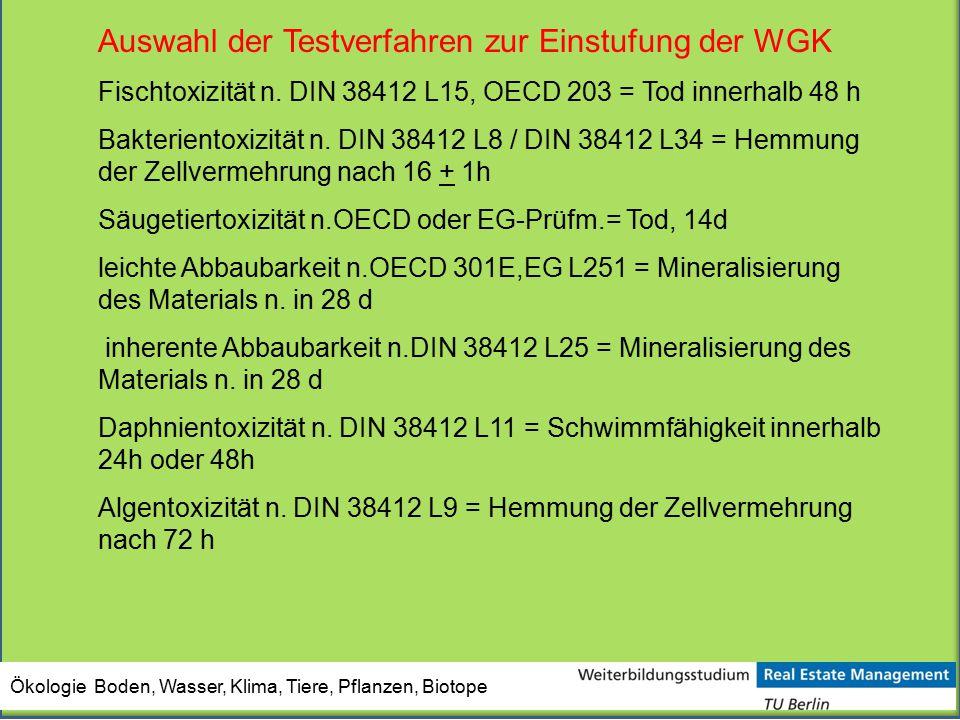 Ökologie Boden, Wasser, Klima, Tiere, Pflanzen, Biotope Auswahl der Testverfahren zur Einstufung der WGK Fischtoxizität n. DIN 38412 L15, OECD 203 = T
