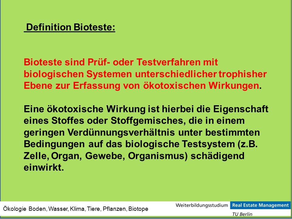 Ökologie Boden, Wasser, Klima, Tiere, Pflanzen, Biotope Definition Bioteste: Bioteste sind Prüf- oder Testverfahren mit biologischen Systemen untersch