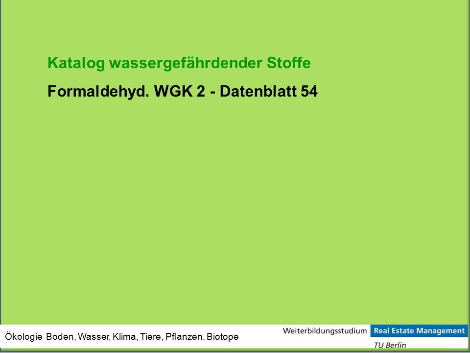 Ökologie Boden, Wasser, Klima, Tiere, Pflanzen, Biotope Katalog wassergefährdender Stoffe Formaldehyd. WGK 2 - Datenblatt 54