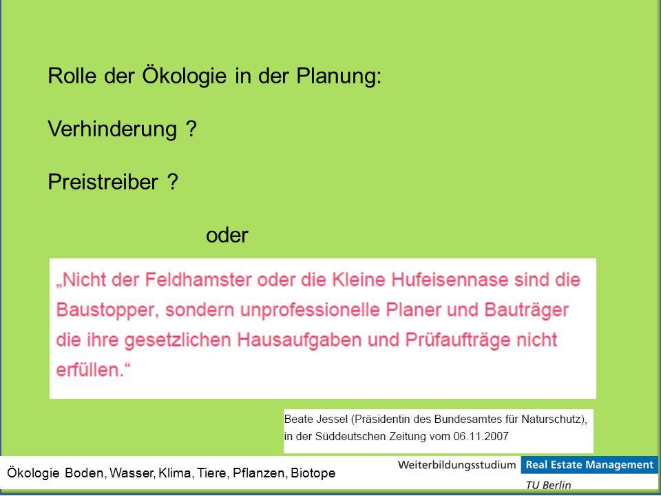 Ökologie Boden, Wasser, Klima, Tiere, Pflanzen, Biotope Rolle der Ökologie in der Planung: Verhinderung ? Preistreiber ? oder