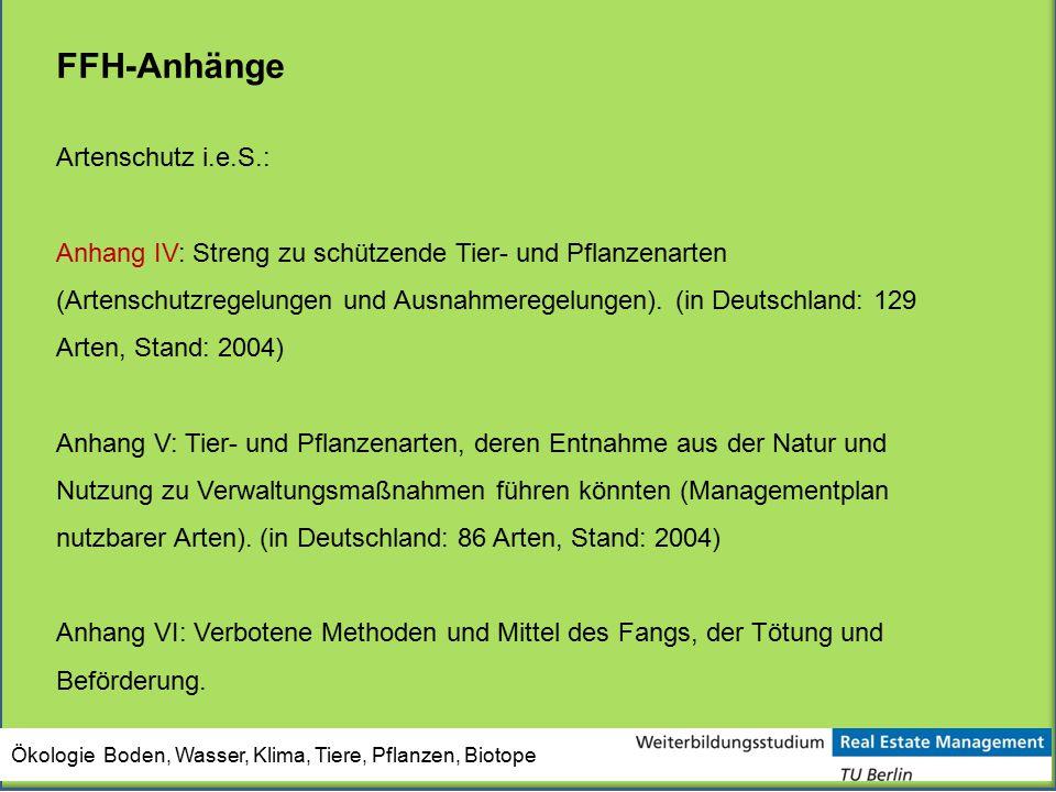 Artenschutz i.e.S.: Anhang IV: Streng zu schützende Tier- und Pflanzenarten (Artenschutzregelungen und Ausnahmeregelungen). (in Deutschland: 129 Arten