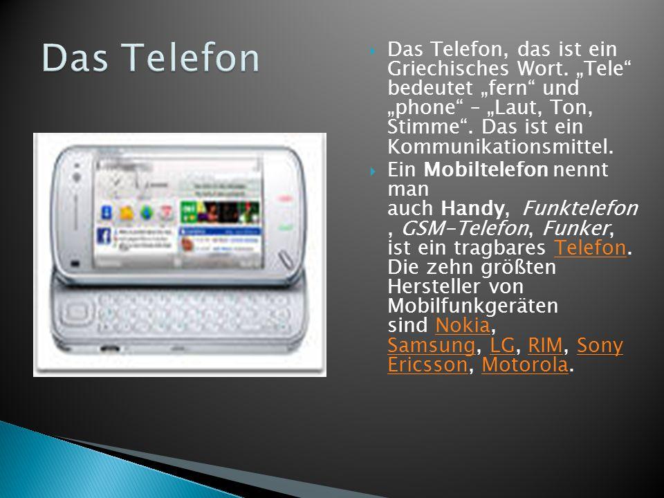 """ Das Telefon, das ist ein Griechisches Wort. """"Tele"""" bedeutet """"fern"""" und """"phone"""" – """"Laut, Ton, Stimme"""". Das ist ein Kommunikationsmittel.  Ein Mobilt"""