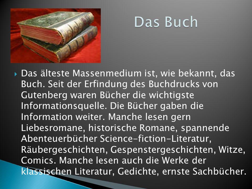  Das älteste Massenmedium ist, wie bekannt, das Buch. Seit der Erfindung des Buchdrucks von Gutenberg waren Bücher die wichtigste Informationsquelle.