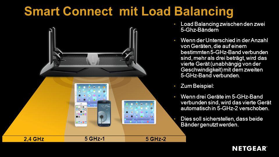 Smart Connect mit Load Balancing Load Balancing zwischen den zwei 5-Ghz-Bändern Wenn der Unterschied in der Anzahl von Geräten, die auf einem bestimmten 5-GHz-Band verbunden sind, mehr als drei beträgt, wird das vierte Gerät (unabhängig von der Geschwindigkeit) mit dem zweiten 5-GHz-Band verbunden.