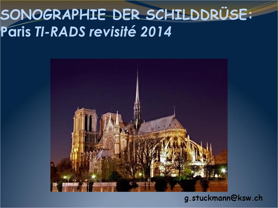 SONOGRAPHIE DER SCHILDDRÜSE: Paris TI-RADS revisité 2014 g.stuckmann@ksw.ch