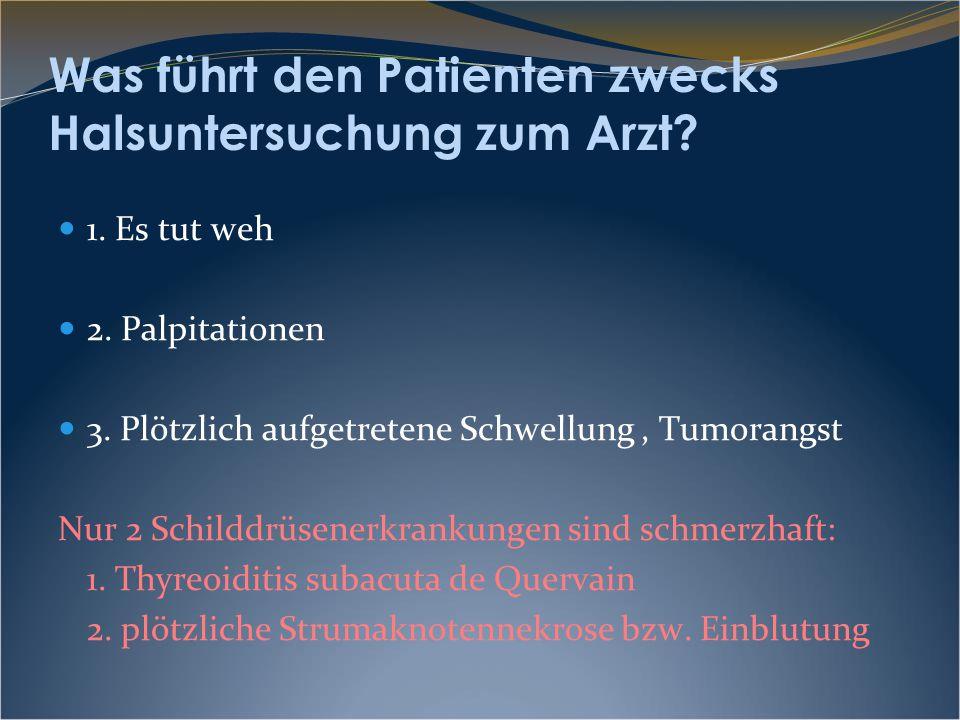 Was führt den Patienten zwecks Halsuntersuchung zum Arzt? 1. Es tut weh 2. Palpitationen 3. Plötzlich aufgetretene Schwellung, Tumorangst Nur 2 Schild