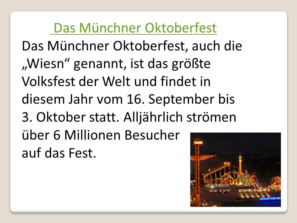 """Das Münchner Oktoberfest Das Münchner Oktoberfest, auch die """"Wiesn"""" genannt, ist das größte Volksfest der Welt und findet in diesem Jahr vom 16. Septe"""