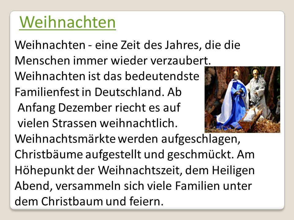 Weihnachten Weihnachten - eine Zeit des Jahres, die die Menschen immer wieder verzaubert. Weihnachten ist das bedeutendste Familienfest in Deutschland