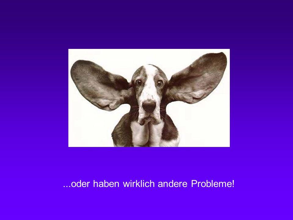...oder haben wirklich andere Probleme!
