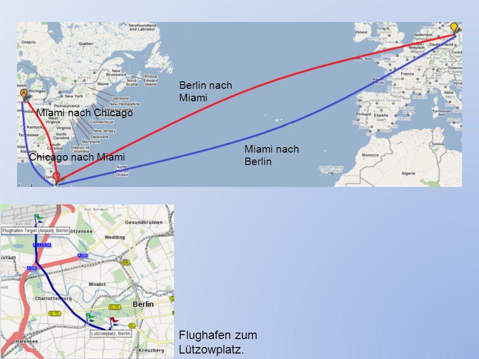 Flughafen zum Lützowplatz. Berlin nach Miami Miami nach Berlin Chicago nach Miami Miami nach Chicago