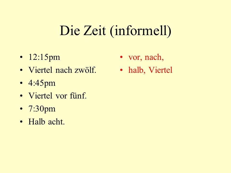 Die Zeit (informell) 12:15pm Viertel nach zwölf. 4:45pm Viertel vor fünf. 7:30pm Halb acht. vor, nach, halb, Viertel