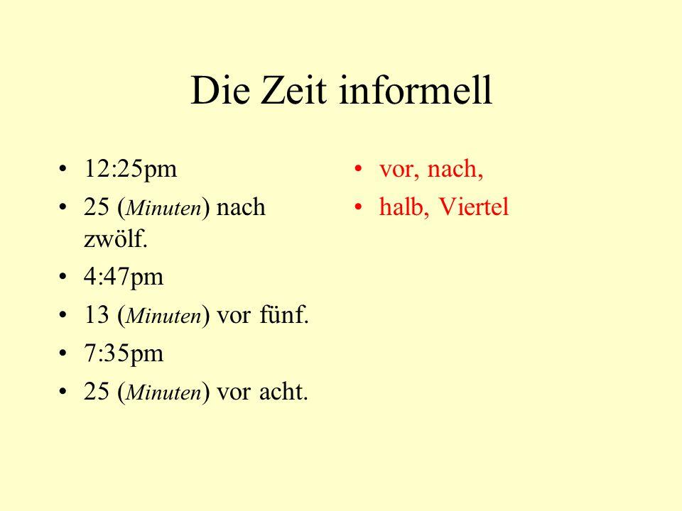 Die Zeit informell 12:25pm 25 ( Minuten ) nach zwölf. 4:47pm 13 ( Minuten ) vor fünf. 7:35pm 25 ( Minuten ) vor acht. vor, nach, halb, Viertel