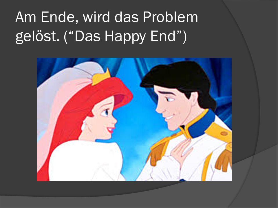 Am Ende, wird das Problem gelöst. ( Das Happy End )