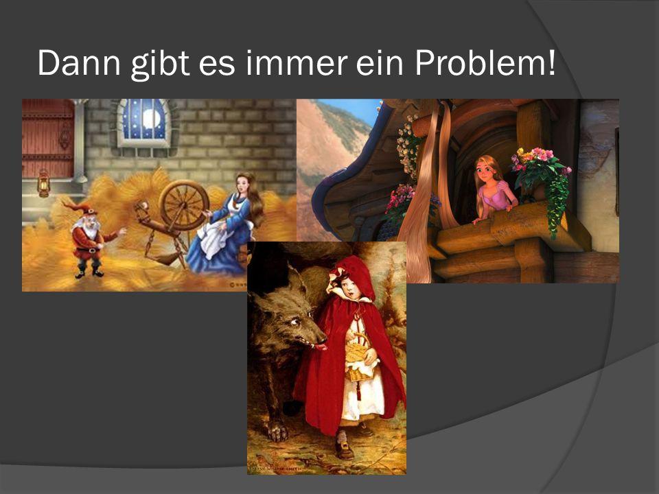 Dann gibt es immer ein Problem!